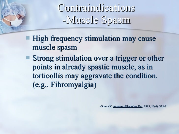 Contraindications -Muscle Spasm <ul><li>High frequency stimulation may cause muscle spasm </li></ul><ul><li>Strong stimula...