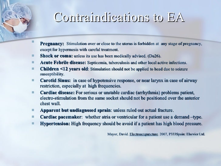 Contraindications to EA <ul><li>Pregnancy:   Stimulation over or close to the uterus is forbidden at  any stage of pregnan...