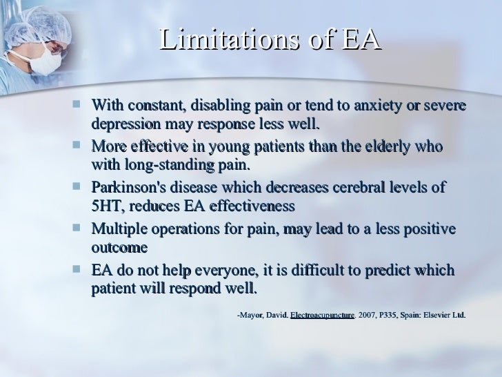 Limitations of EA <ul><li>With constant, disabling pain or tend to anxiety or severe depression may response less well.  <...