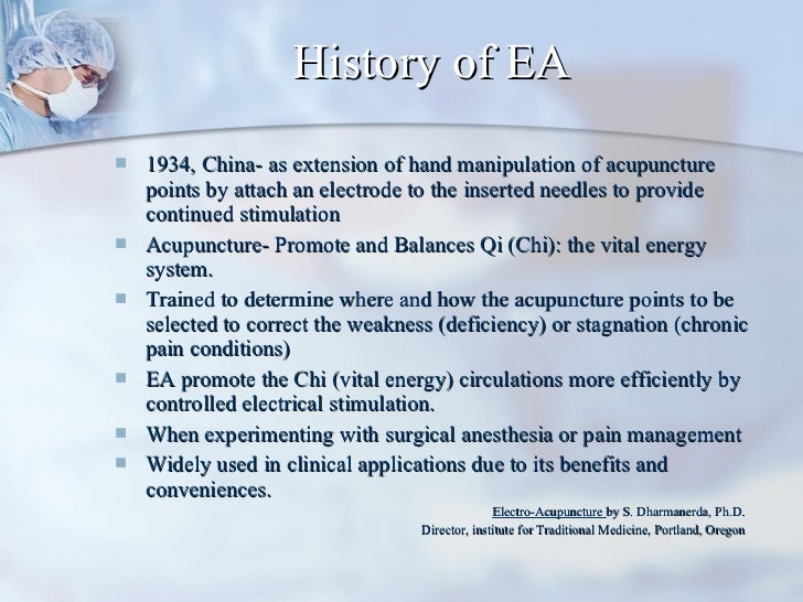 History of EA <ul><li>1934, China- as extension of hand manipulation of acupuncture points by attach an electrode to the i...