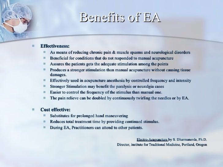 Benefits of EA <ul><li>Effectiveness:  </li></ul><ul><ul><li>As means of reducing chronic pain & muscle spasms and neurolo...