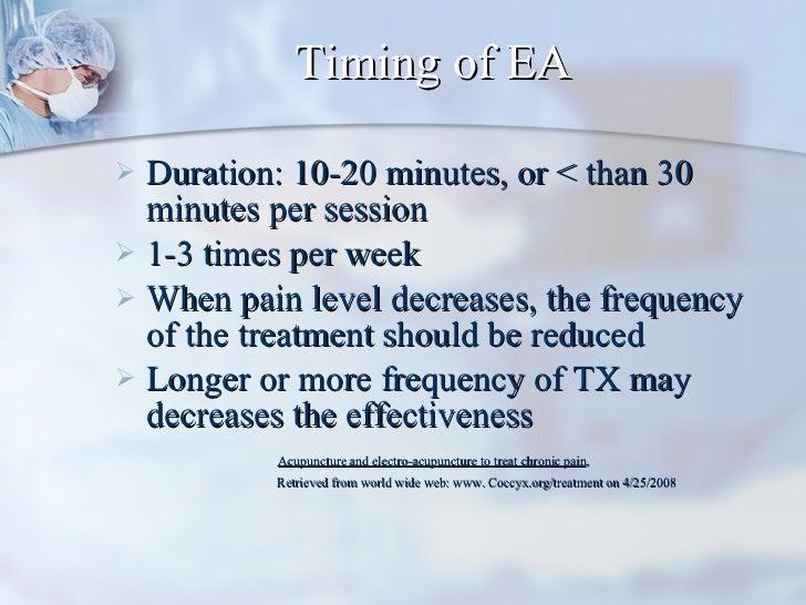 Timing of EA <ul><li>Duration: 10-20 minutes, or < than 30 minutes per session </li></ul><ul><li>1-3 times per week </li><...