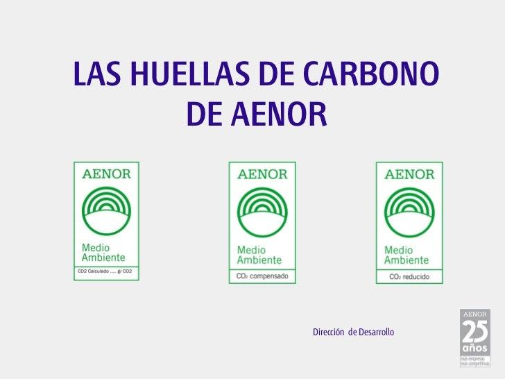 LAS HUELLAS DE CARBONO       DE AENOR              Dirección de Desarrollo