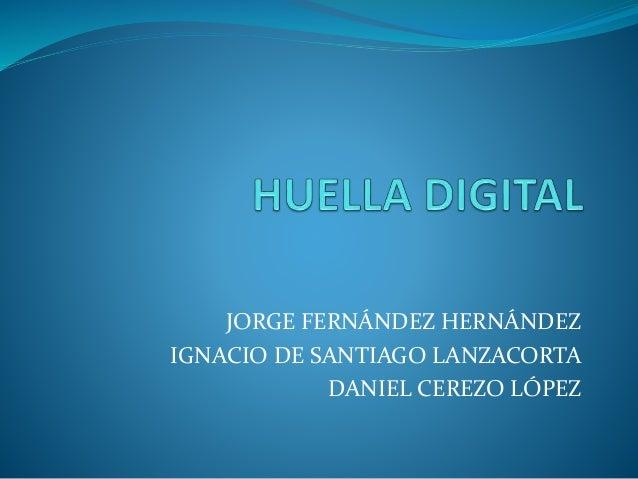 JORGE FERNÁNDEZ HERNÁNDEZ IGNACIO DE SANTIAGO LANZACORTA DANIEL CEREZO LÓPEZ