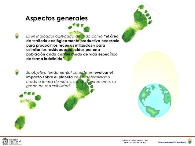 """Aspectos generalesEs un indicador agregado definido como """"el áreade territorio ecológicamente productivo necesariapara pro..."""
