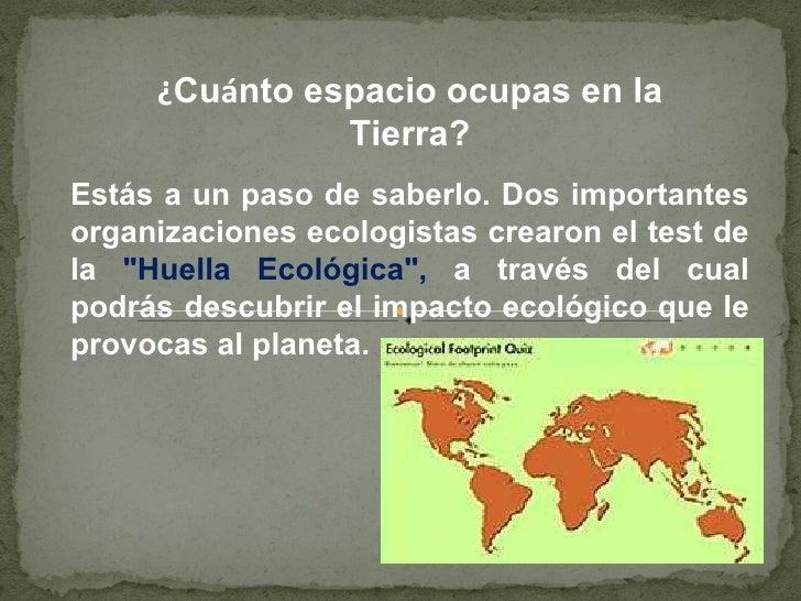 ¿ Cu á nto espacio ocupas en la Tierra? Estás a un paso de saberlo. Dos importantes organizaciones ecologistas crearon el ...