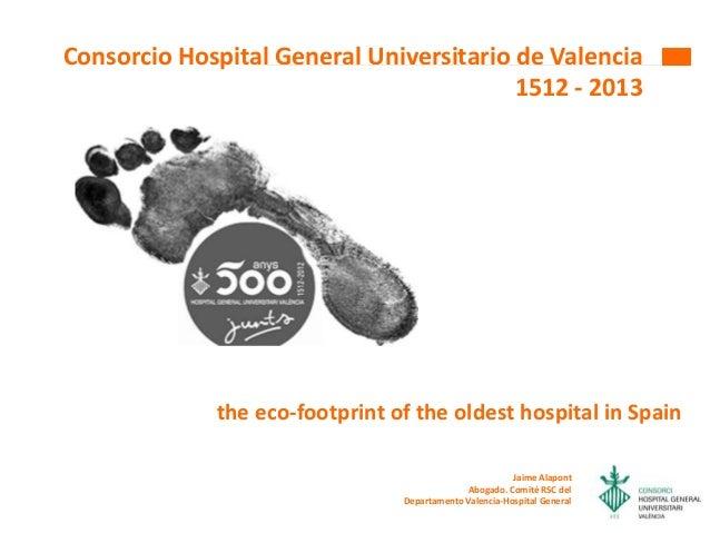 Consorcio Hospital General Universitario de Valencia 1512 - 2013 Jaime Alapont Abogado. Comité RSC del Departamento Valenc...