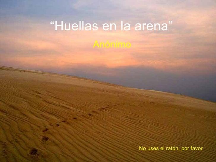 """""""Huellas en la arena""""        Anónimo                      No uses el ratón, por favor"""