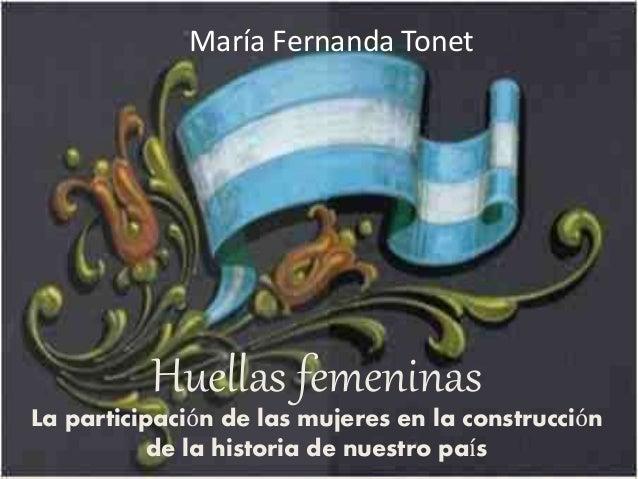 María Fernanda Tonet  Huellas femeninas  La participación de las mujeres en la construcción  de la historia de nuestro paí...