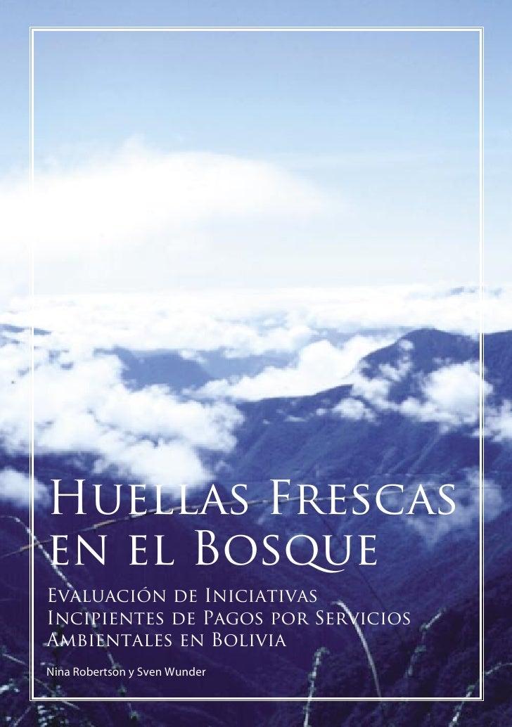 Huellas Frescas en el Bosque Evaluación de Iniciativas Incipientes de Pagos por Servicios Ambientales en Bolivia Nina Robe...