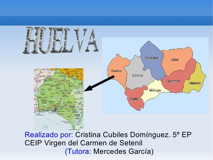 Realizado por:  Cristina Cubiles Domínguez. 5º EP  CEIP Virgen del Carmen de Setenil (Tutora : Mercedes García) HUELVA