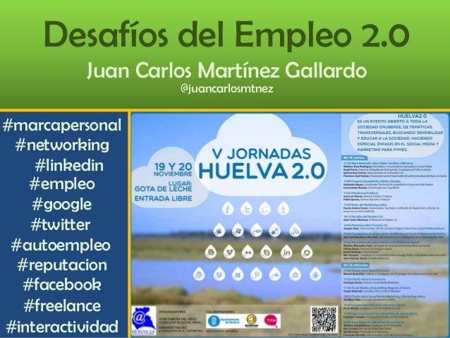 Desafíos del Empleo 2.0 Juan Carlos Martínez Gallardo @juancarlosmtnez  #marcapersonal #networking #linkedin #empleo #goog...