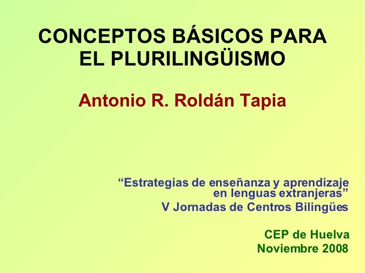 """CONCEPTOS BÁSICOS PARA EL PLURILINGÜISMO Antonio R. Roldán Tapia """" Estrategias de enseñanza y aprendizaje en lenguas extra..."""