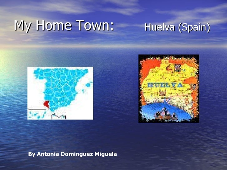 My Home Town: Huelva (Spain) By Antonia Dominguez Miguela
