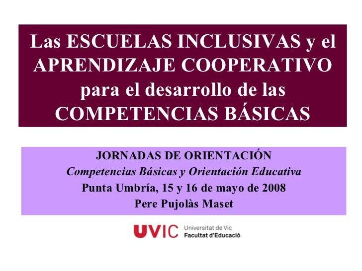 Las ESCUELAS INCLUSIVAS y elAPRENDIZAJE COOPERATIVO     para el desarrollo de las  COMPETENCIAS BÁSICAS       JORNADAS DE ...