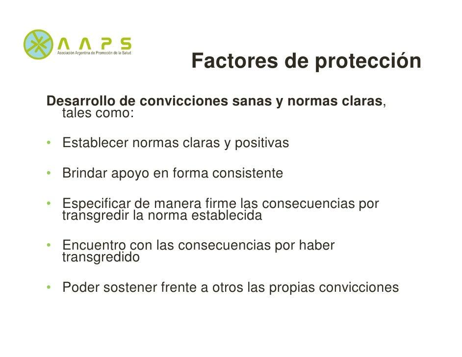 Factores de protecciónDesarrollo de convicciones sanas y normas claras,  tales como:• Establecer normas claras y positivas...