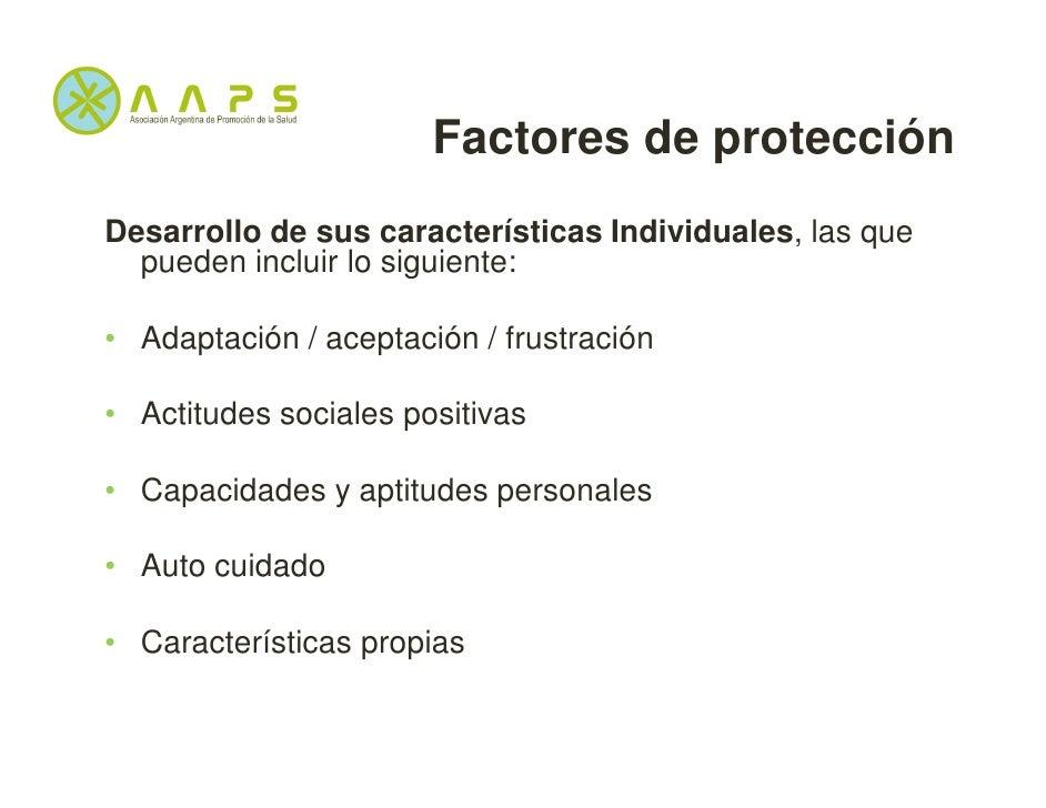 Factores de protecciónDesarrollo de sus características Individuales, las que  pueden incluir lo siguiente:• Adaptación / ...