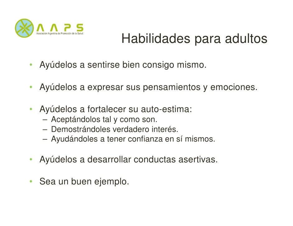 Habilidades para adultos• Ayúdelos a sentirse bien consigo mismo.• Ayúdelos a expresar sus pensamientos y emociones.• Ayúd...