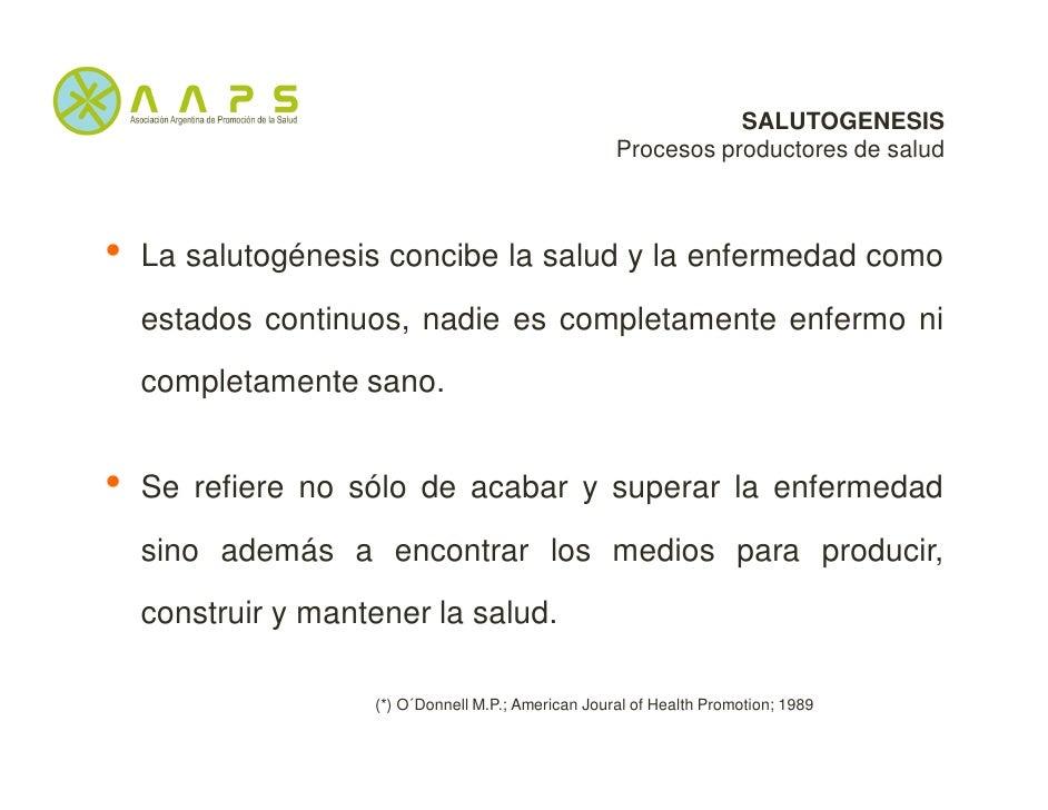 SALUTOGENESIS                                                     Procesos productores de salud•   La salutogénesis concib...