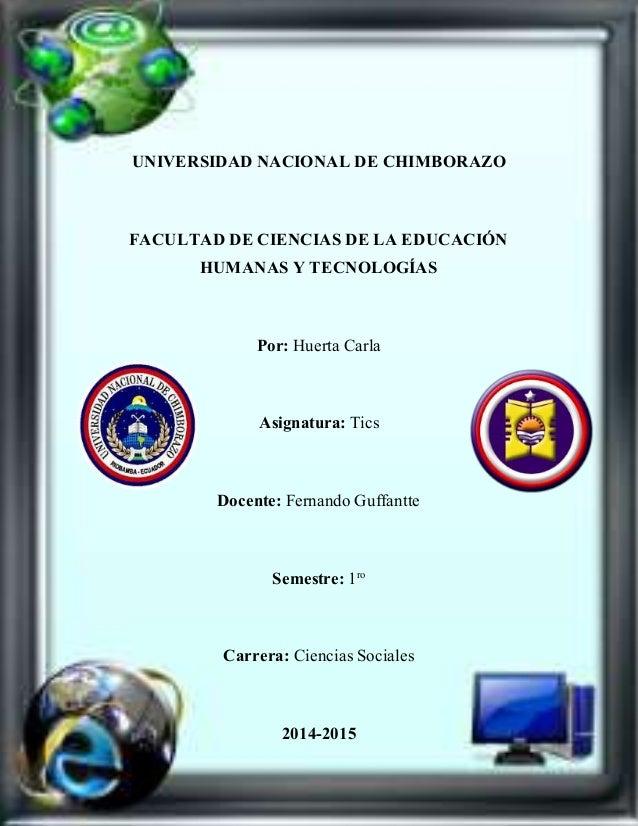 UNIVERSIDAD NACIONAL DE CHIMBORAZO FACULTAD DE CIENCIAS DE LA EDUCACIÓN HUMANAS Y TECNOLOGÍAS Por: Huerta Carla Asignatura...