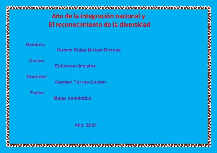 Año de la integración nacional y           El reconocimiento de la diversidadNombre:             Huerta Rojas Miriam Roxan...