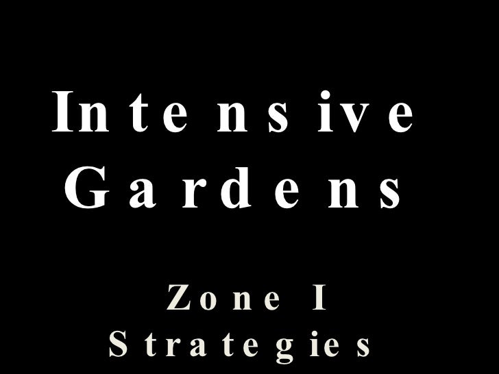 Intensive Gardens Zone I Strategies