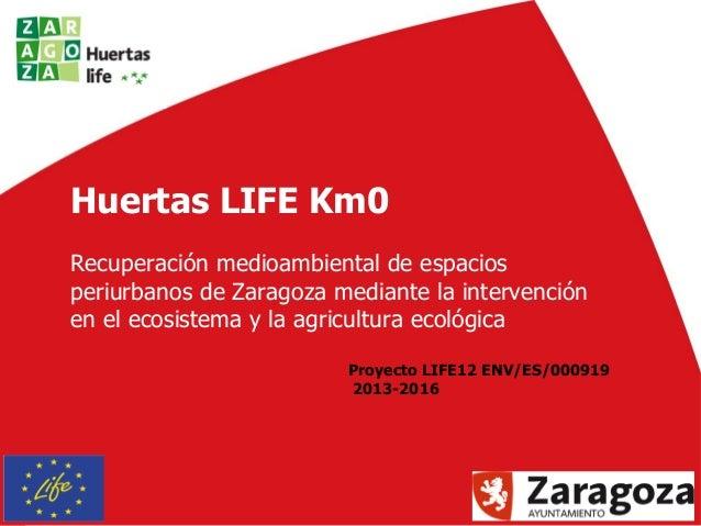 Huertas LIFE Km0  Recuperación medioambiental de espacios  periurbanos de Zaragoza mediante la intervención  en el ecosist...