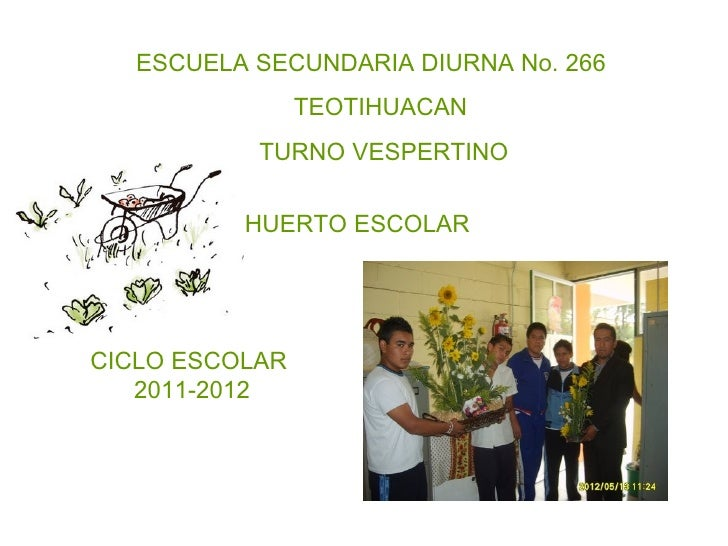 ESCUELA SECUNDARIA DIURNA No. 266                TEOTIHUACAN           TURNO VESPERTINO          HUERTO ESCOLARCICLO ESCOL...