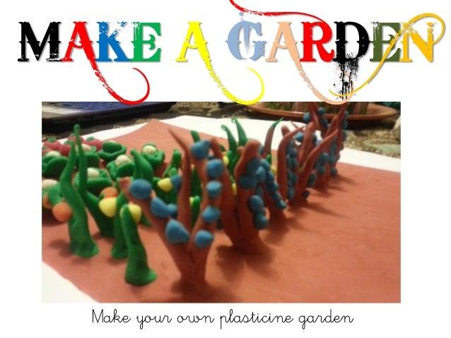 Make your own plasticine garden MAKE A GARDEN