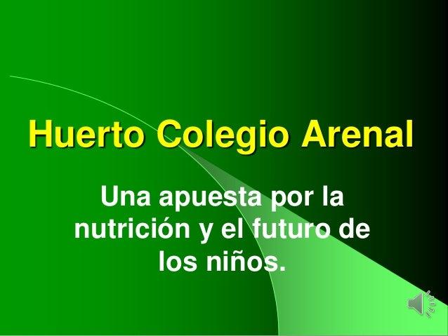 Huerto Colegio Arenal    Una apuesta por la  nutrición y el futuro de         los niños.