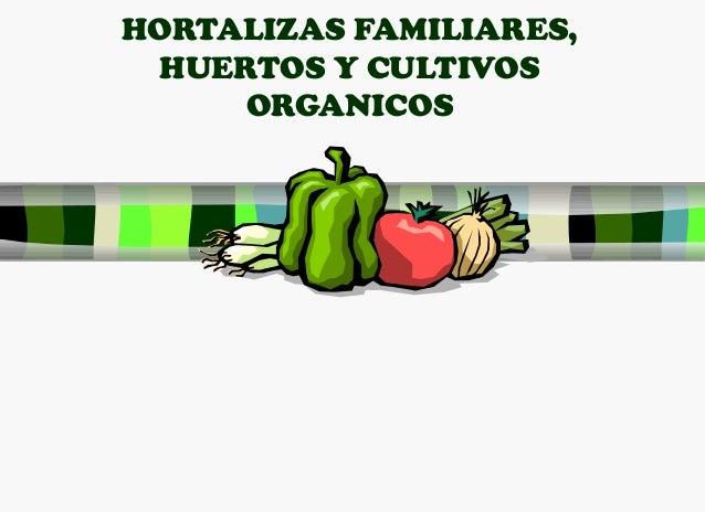 HORTALIZAS FAMILIARES, HUERTOS Y CULTIVOS ORGANICOS