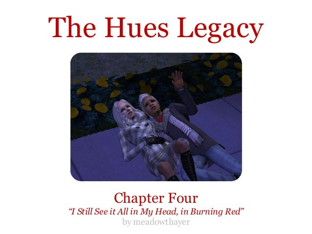 """The Hues Legacy             Chapter Four """"I Still See it All in My Head, in Burning Red""""                  by meadowthayer"""