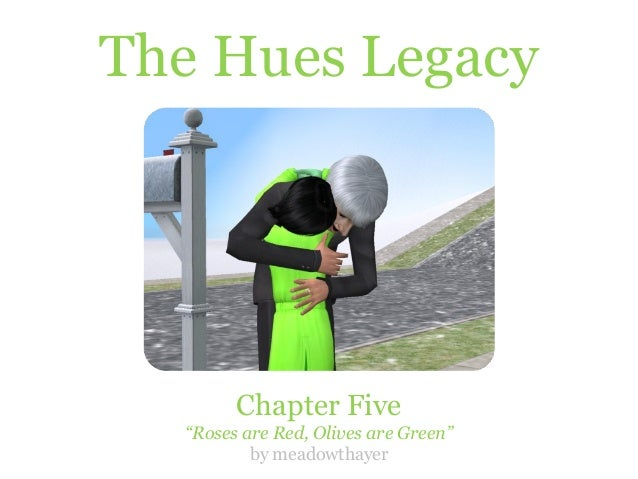 """The Hues Legacy        Chapter Five  """"Roses are Red, Olives are Green""""          by meadowthayer"""