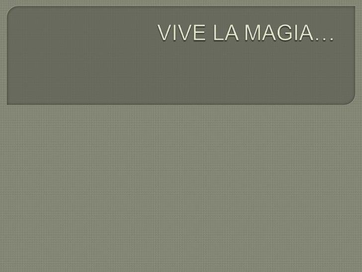 VIVE LA MAGIA…<br />