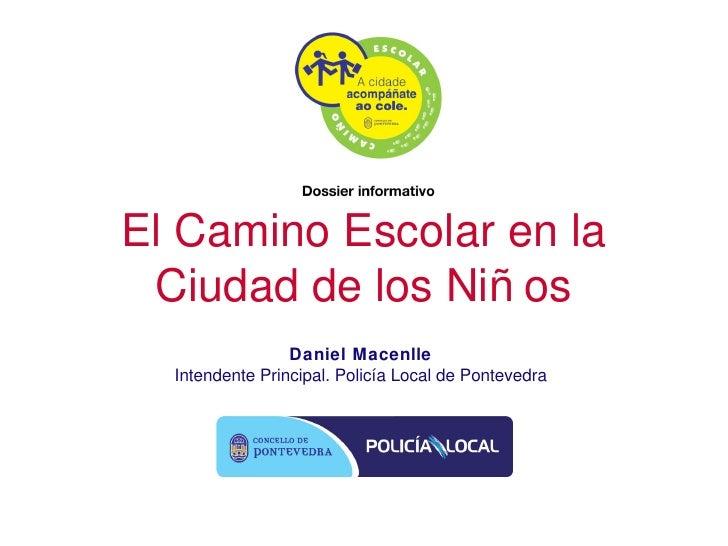 El Camino Escolar en la Ciudad de los Niñ os                 Daniel Macenlle  Intendente Principal. Policía Local de Ponte...