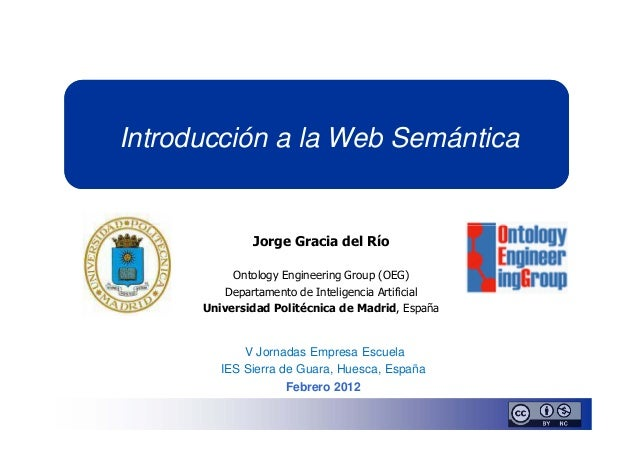 Introducción a la Web Semántica              Jorge Gracia del Río           Ontology Engineering Group (OEG)         Depar...