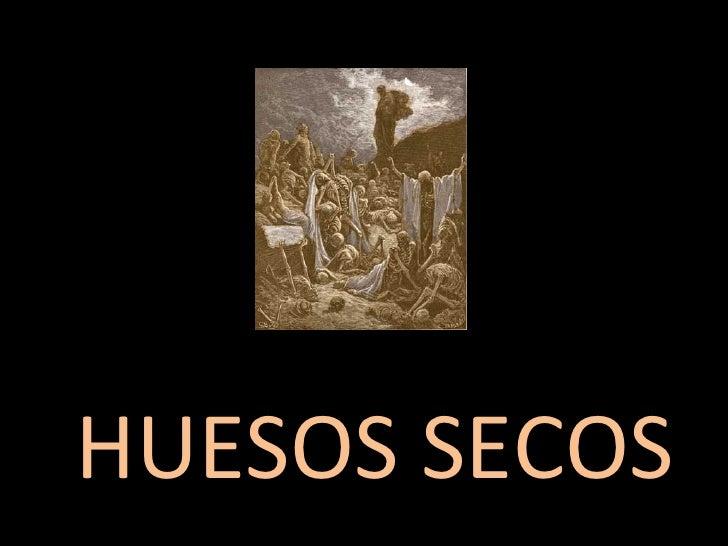 HUESOS SECOS