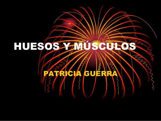 HUESOS Y MÚSCULOS PATRICIA GUERRA