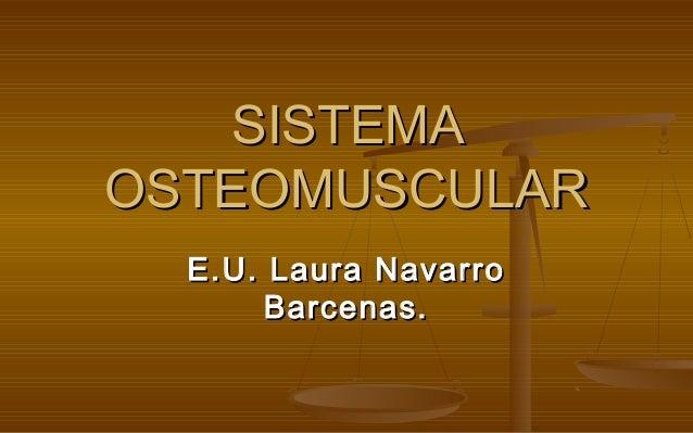 SISTEMA OSTEOMUSCULAR E.U. Laura Navarro Barcenas.