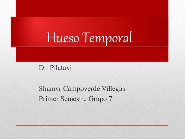 Hueso Temporal Dr. Pilataxi Shamyr Campoverde Villegas Primer Semestre Grupo 7