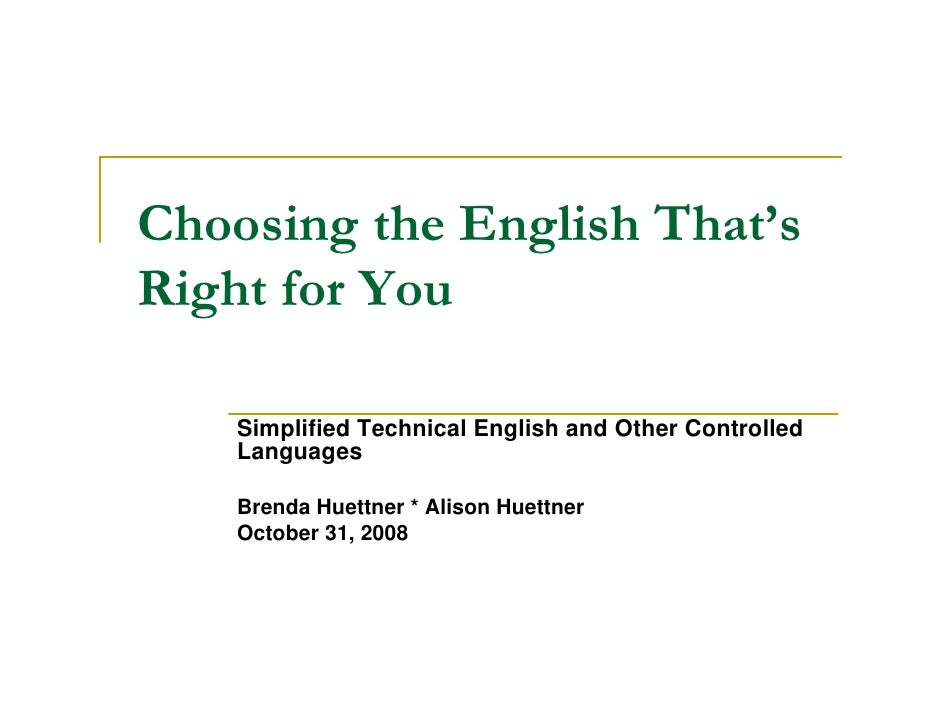 Choosing the English That's Right for You      Simplified Technical English and Other Controlled     Languages      Brenda...