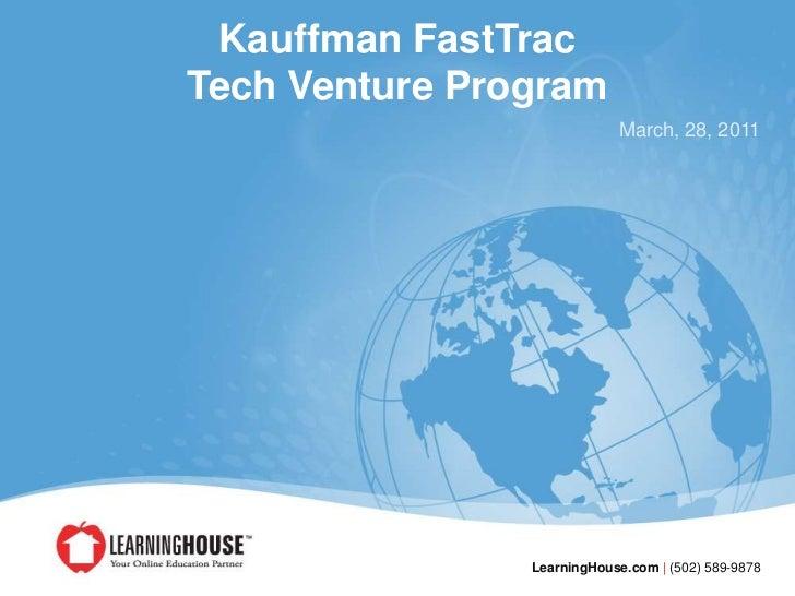 Kauffman FastTrac Tech Venture Program<br />March, 28, 2011<br />