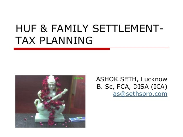 HUF & FAMILY SETTLEMENT- TAX PLANNING ASHOK SETH, Lucknow B. Sc, FCA, DISA (ICA) as@sethspro.com