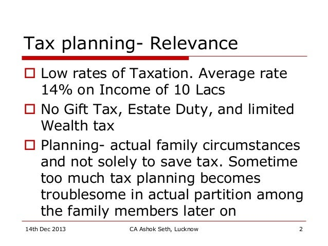 Tax planning- Relevance  Low rates of Taxation. Average rate 14% on Income of 10 Lacs  No Gift Tax, Estate Duty, and lim...