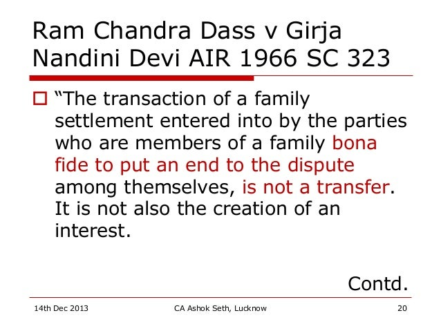 """Ram Chandra Dass v Girja Nandini Devi AIR 1966 SC 323  """"The transaction of a family settlement entered into by the partie..."""