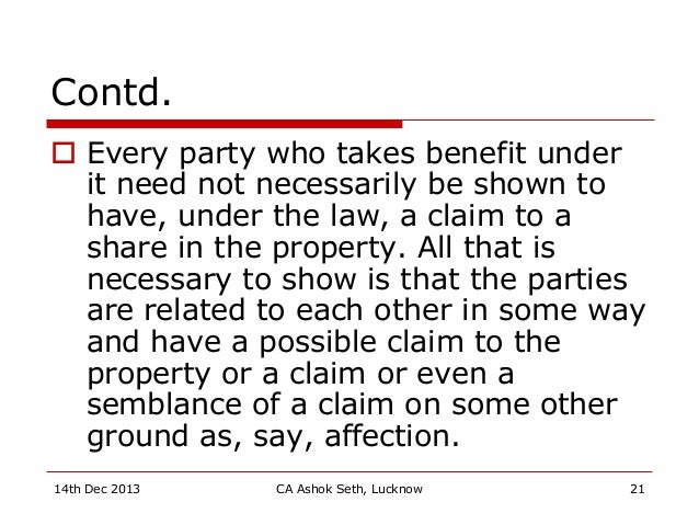 Contd.  Every party who takes benefit under it need not necessarily be shown to have, under the law, a claim to a share i...