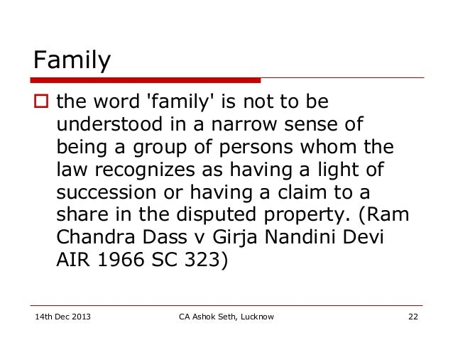 Family  the word 'family' is not to be understood in a narrow sense of being a group of persons whom the law recognizes a...