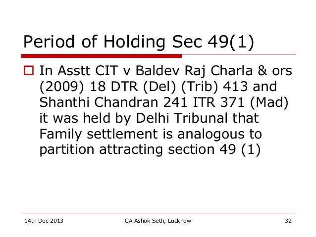 Period of Holding Sec 49(1)  In Asstt CIT v Baldev Raj Charla & ors (2009) 18 DTR (Del) (Trib) 413 and Shanthi Chandran 2...