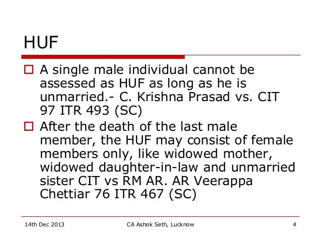 HUF  A single male individual cannot be assessed as HUF as long as he is unmarried.- C. Krishna Prasad vs. CIT 97 ITR 493...