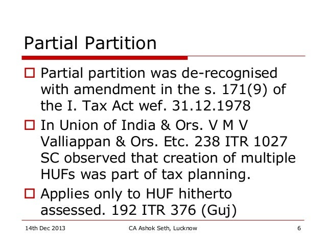 Partial Partition  Partial partition was de-recognised with amendment in the s. 171(9) of the I. Tax Act wef. 31.12.1978 ...